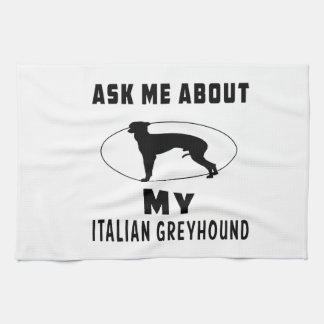 Ask Me About My Italian Greyhound Towels
