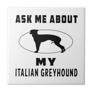 Ask Me About My Italian Greyhound Tiles