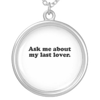Ask me about my last lover.png round pendant necklace