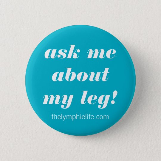 Ask Me About My Leg Button