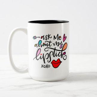 Ask me about my lipstick Two-Tone coffee mug