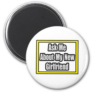 Ask Me About My New Girlfriend Fridge Magnet
