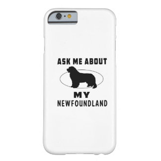 Ask Me About My Newfoundland Barely There iPhone 6 Case