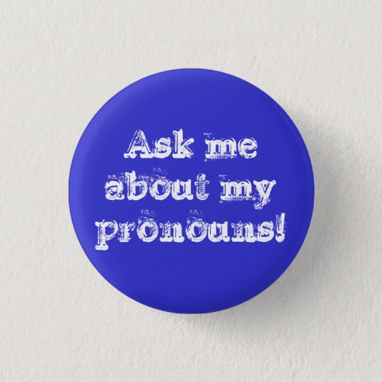Ask me about my pronouns! 3 cm round