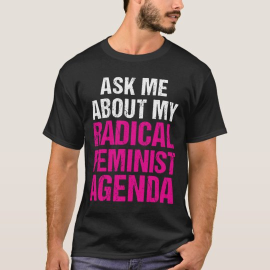 ASK ME ABOUT MY RADICAL FEMINIST AGENDA (on