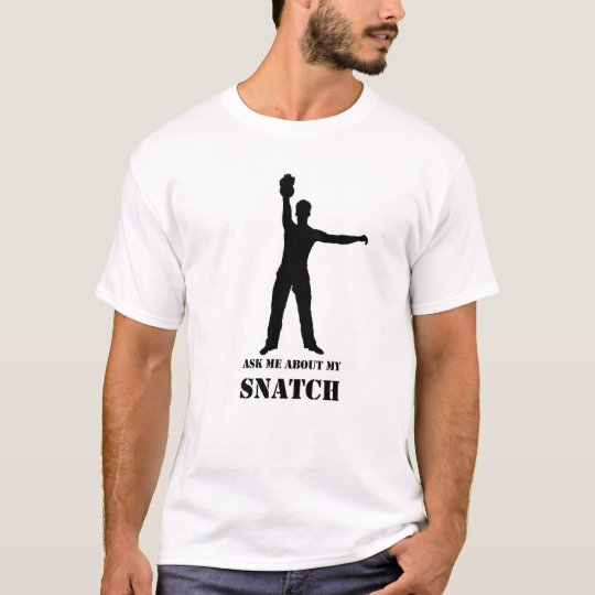 ASK ME ABOUT MY SNATCH T-Shirt