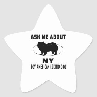 Ask Me About My Toy American Eskimo Dog Star Sticker