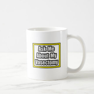 Ask Me About My Vasectomy Classic White Coffee Mug