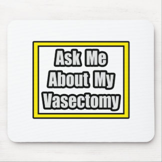 Ask Me About My Vasectomy Mouse Pad