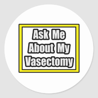 Ask Me About My Vasectomy Round Sticker