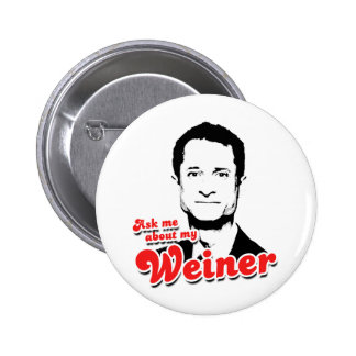 Ask me about my Weiner Buttons