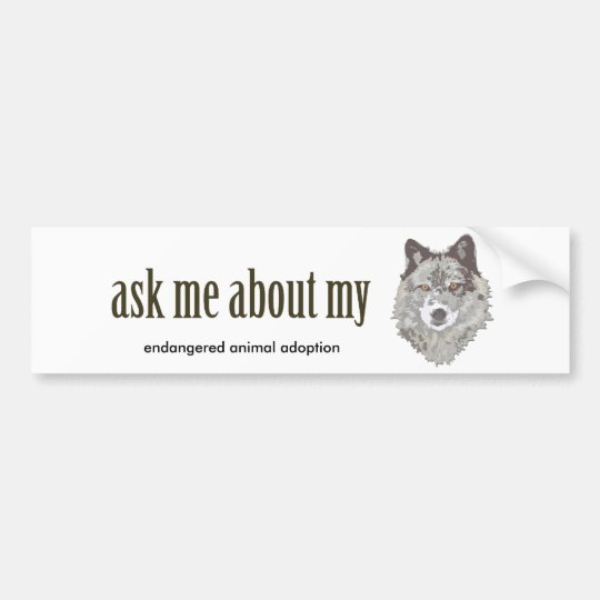 Ask me about my WOLF... Bumper Sticker