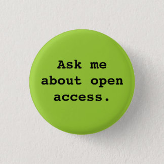 Ask me about open access. 3 cm round badge
