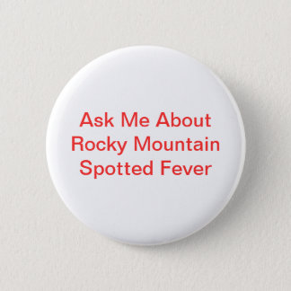 Ask Me About Rocky Mountain Spotted Fever 6 Cm Round Badge