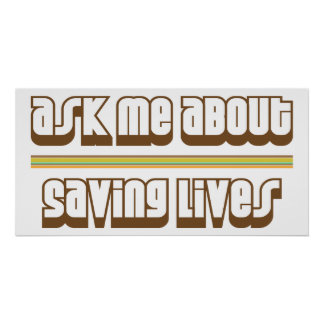 Ask Me About Saving Lives Poster