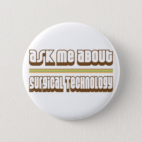 Ask Me About Surgical Technology 6 Cm Round Badge
