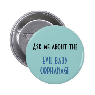 Ask me about the EVIL BABY ORPHANAGE 6 Cm Round Badge