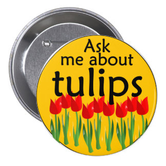 Ask me about tulips 7.5 cm round badge