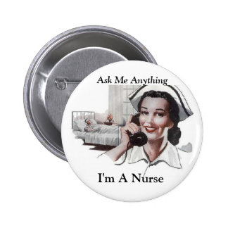 Ask Me Anything  I'm a Nurse 2 Inch Round Button