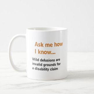 Ask me... Delusions not grounds for disability Basic White Mug