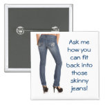 Ask me how you can fit back into those skinny jean pins