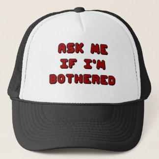 Ask Me If I'm Bothered Trucker Hat