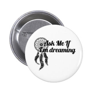 Ask Me If I'm Dreaming Button 2.25 Inch