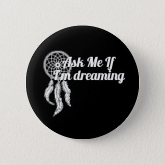Ask Me If I'm Dreaming Button 2.25 Inch Black