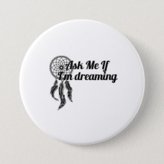 Ask Me If I'm Dreaming Button 3-Inch