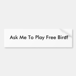Ask Me To Play Free Bird! Bumper Sticker