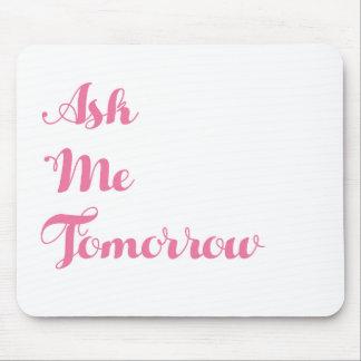 Ask Me Tomorrow Mouse Pad