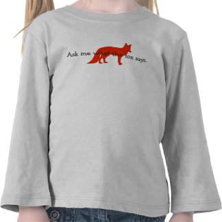 Ask me what the fox says. shirts