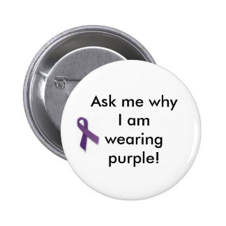 Ask me why I am wearing purple! 6 Cm Round Badge
