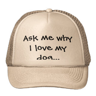 """Ask me why I love my dog..."" Cap"