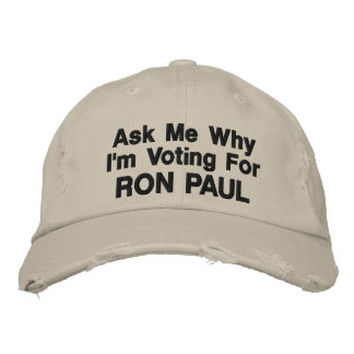 Ask My Why I'm Voting for RON PAUL Embroidered Cap