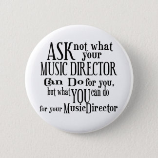 Ask Not Music Director 6 Cm Round Badge