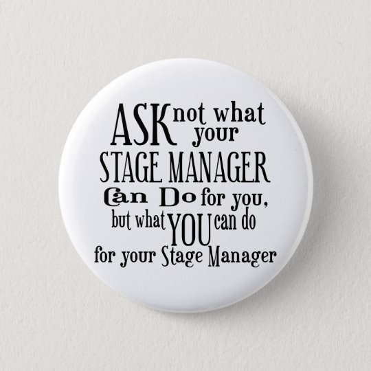 Ask Not Stage Manager 6 Cm Round Badge