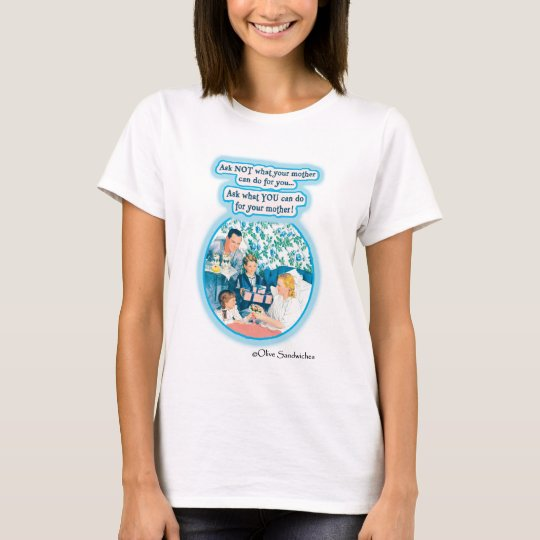 Ask NOT What Your Mother Can Do for You T-Shirt