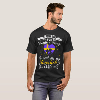 Asked God Strength Courage Sent Swedish Wife Shirt