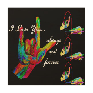 ASL I LOVE YOU Always and Forever Wood Canvas