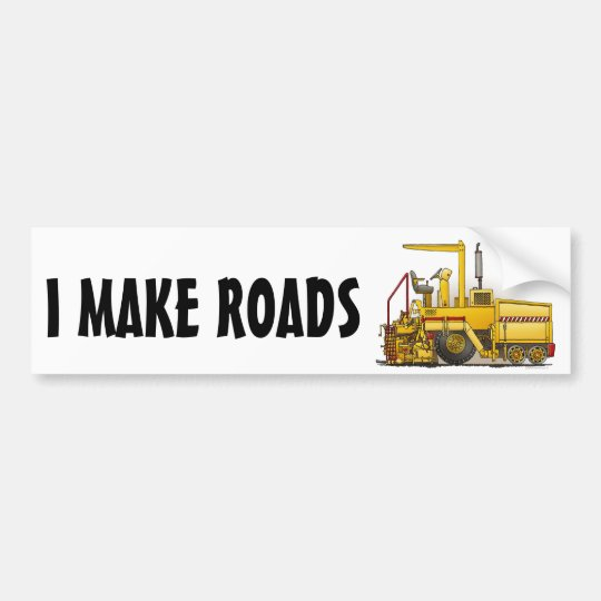 Asphalt Paving Machine Bumper Sticker I Make Roads