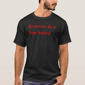 Assassins do it from behind T-Shirt