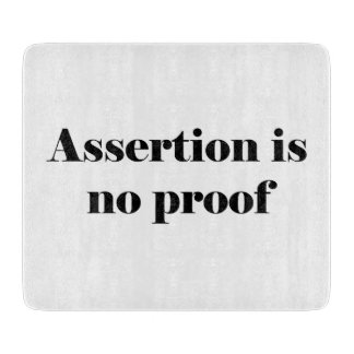 Assertion Is No Proof Cutting Board