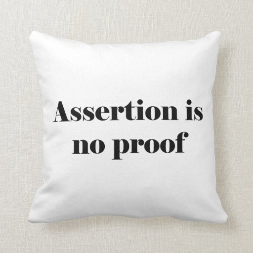 Assertion Is No Proof Pillow