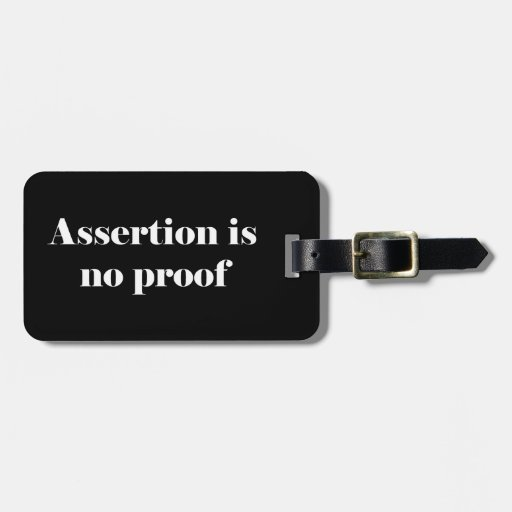 Assertion Is No Proof Bag Tag