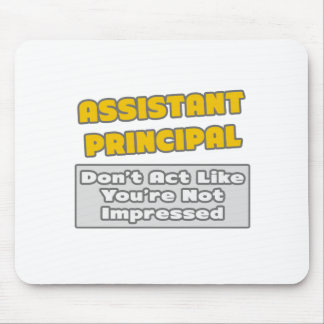 Assistant Principal .. You're Impressed Mouse Mat