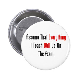 Assume That Everything Will Be On The Exam 6 Cm Round Badge