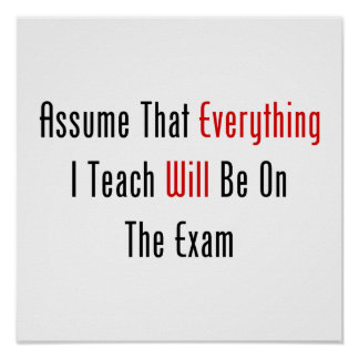Assume That Everything Will Be On The Exam Print