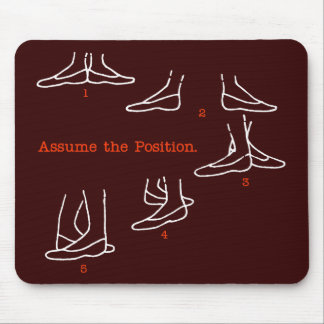 Assume the Position Ballet Gifts Mouse Mat