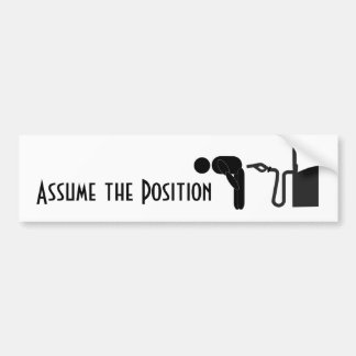 Assume the Position - Pain at the Gas Pump! Bumper Sticker